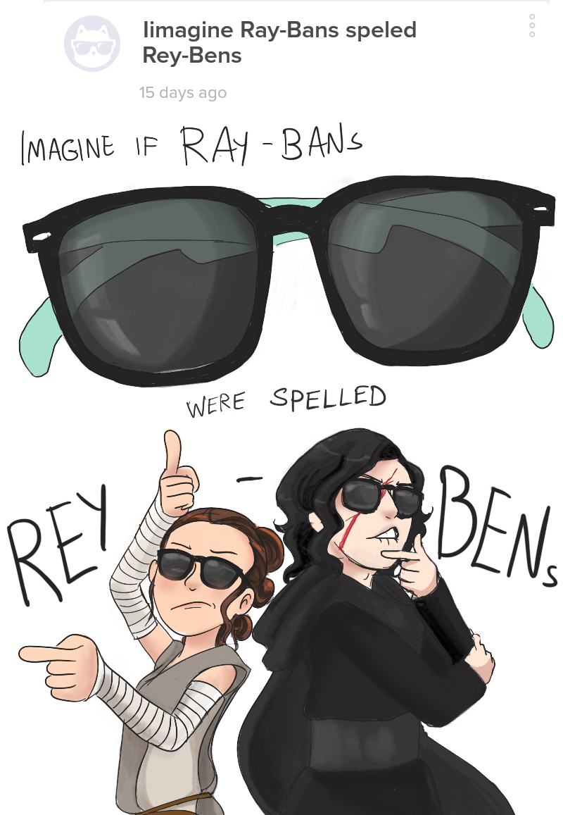 Ray-Bans more like Rey-Bens amirite by Chocoreaper
