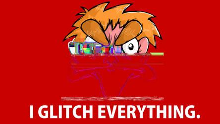 I Glitch Everything by CorruptedToaster