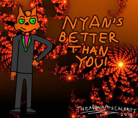 Nyan's better than you!