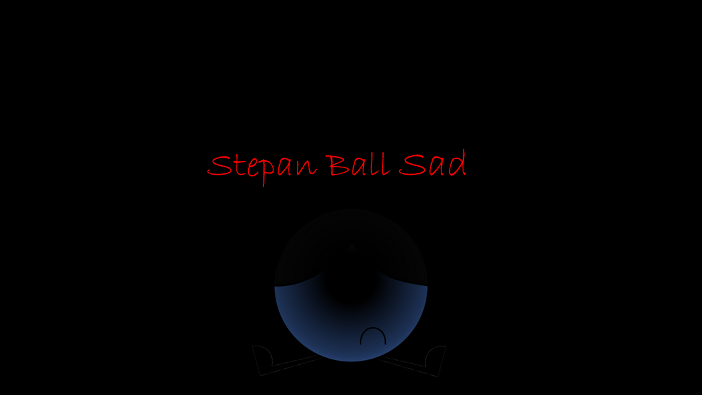 Stepan Ball Sad by Stepan-Mine