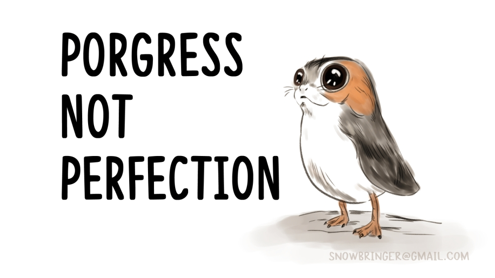 Porgress not Perfection by snowbringer