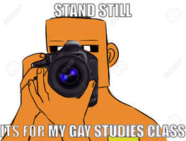 Stand Still Its For My Gay Studies Class by MeowsticTheMagicsCat