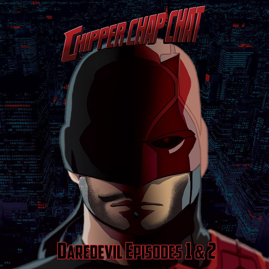 ChipperChapChat - Daredevil Ep 1-2 review special by theCHAMBA