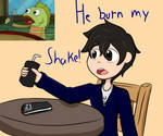 He burn my shake