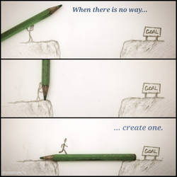When there is no way... Create one.