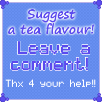 Suggest a flavour!! [I Love Tea Flavours] (Update) by JEricaM
