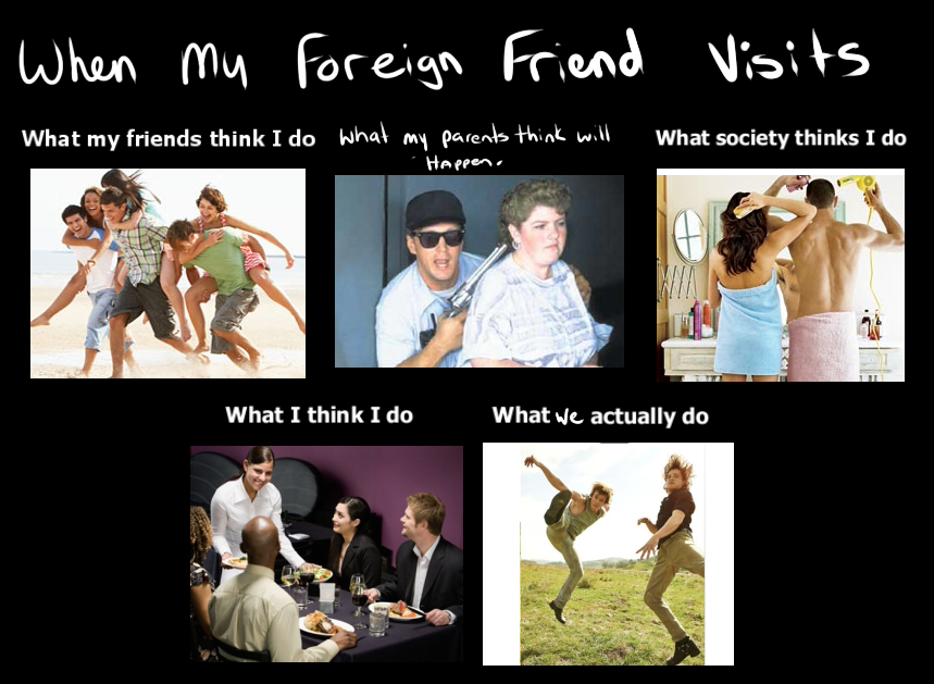 having foreign friends Top 5 reasons to go on foreign after having spent a significant amount you will also meet tons of native friends in your exchange country that you will.