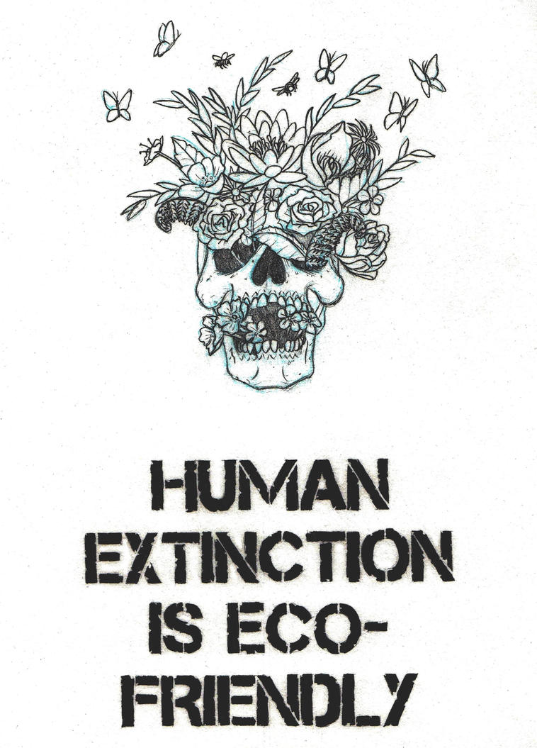 Human Extinction Is Eco-Friendly by marcAhix