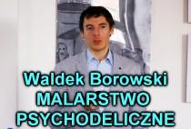 Waldemar Borowski - MALARSTWO PSYCHODELICZNE by WaldekBorowski