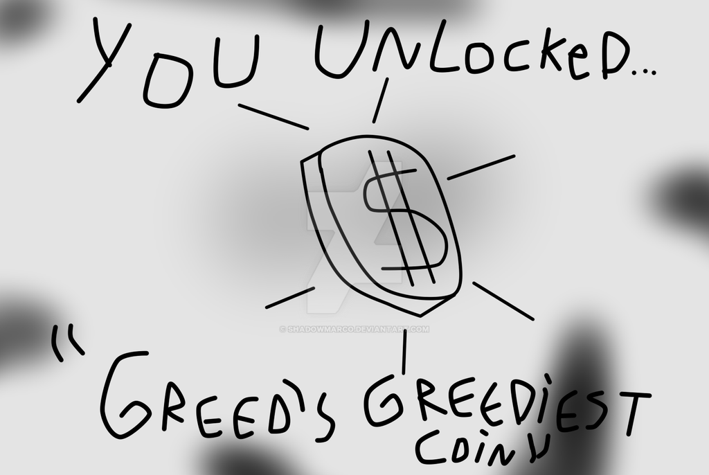 You unlocked... A GREEDY COIN by ShadowMarco