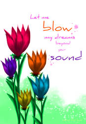 Let me blow my dreams beyond your sound by KarenStraight