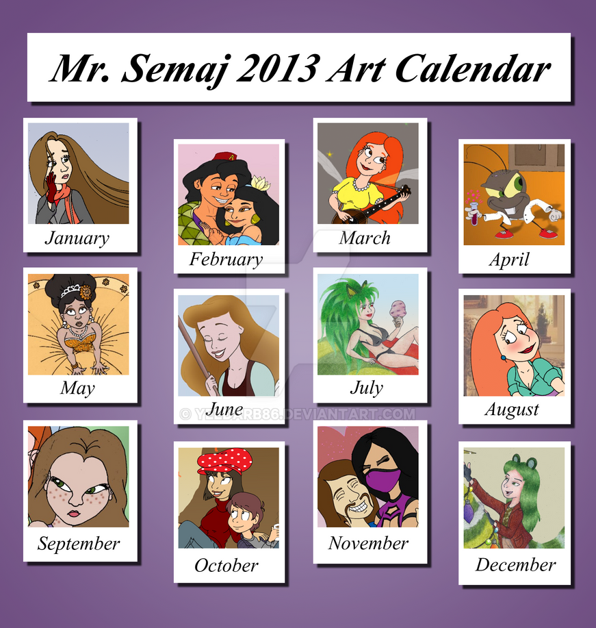 Mr Semaj 2013 Art Calendar by Yeldarb86