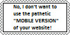 I dont want 2 use ur pathetic mobile website Stamp by DallellesLaul