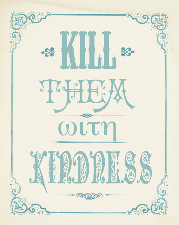 Kill them with kindness by Daffnet