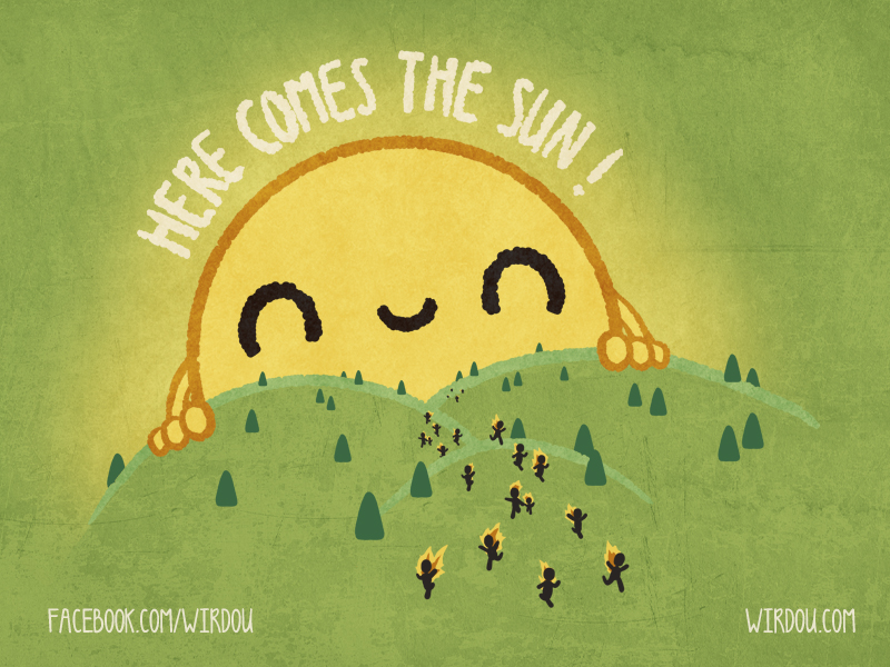 here comes the sun: