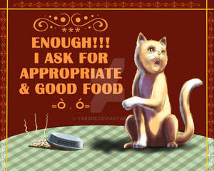 I Demand Appropriate Food! =o.o=