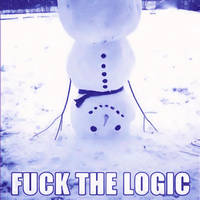 Fuck the logic by PrettyAnto