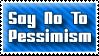 Say No To Pessimism by rudeboyskunk