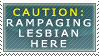 Caution: Rampaging Lesbian by TheLesbianClub