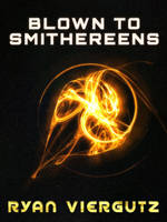 Book Cover: Blown To Smithereens by MalignantCarp