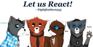 Let Us React! (Nightfeathers255)