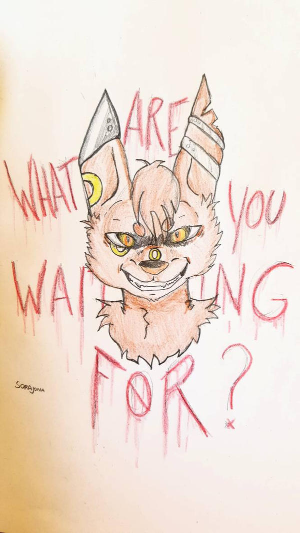 What are you waiting for?  by TreyTheShiba