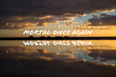 Mortal Once Again