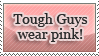 Tough Guys Wear Pink by lockjavv