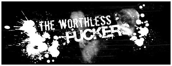 'the worthless fuckers'
