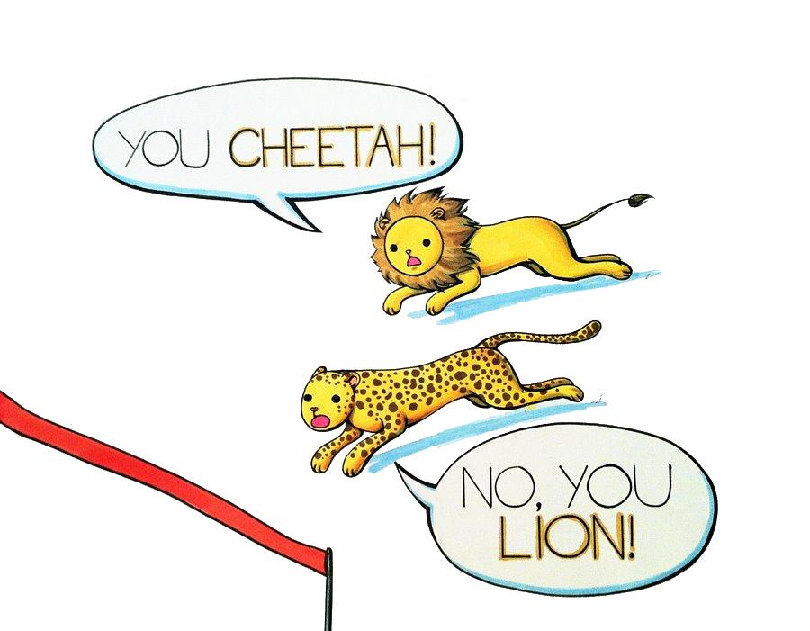 You cheetah!
