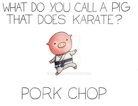 What do you call a pig that does Karate?
