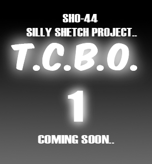 SILLY SKETCH PROJECT TCBO1 by ShoNuff44