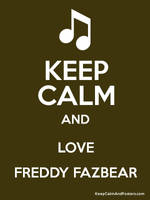 Keep Calm and love Freddy FazBear by Eviecrabby