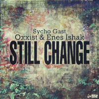 Sycho Gast. Oxxist. Enes Ishak. - Still Change
