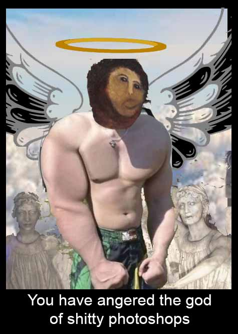 The God Of Shitty Photoshops by ThePorkchopExpress