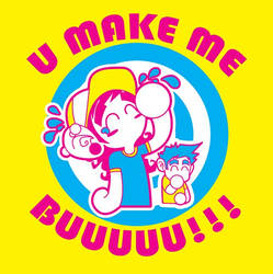 u make me buuuu