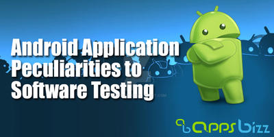 Android Application Peculiarities to Software Test by AppsBizz