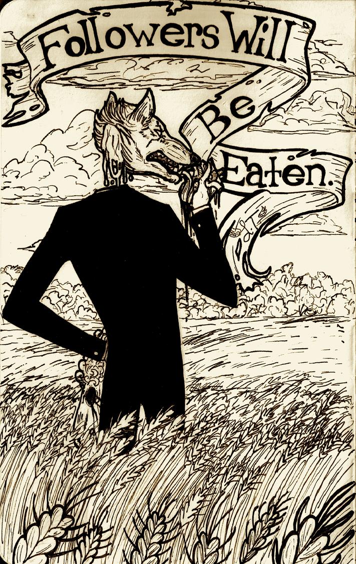 Followers Will Be Eaten. by MissThunderkin