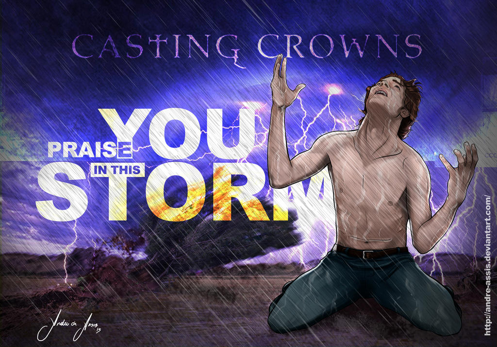 PRAISE YOU IN THIS STORM - CASTING CROWNS by andre-assis