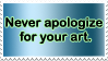 Never apologize for your art