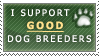 I Support GOOD Dog Breeders