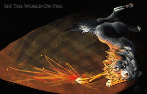 Set the world on fire. by TheMysteriousSilver