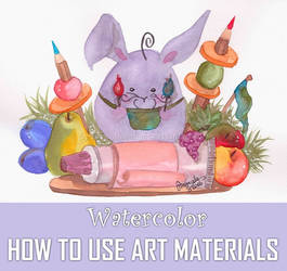 WATERCOLOR: HOW TO USE ART MATERIALS by TokyoMoonlight