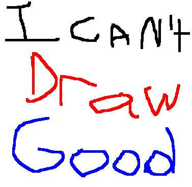 I cant draw by DarkLordBob