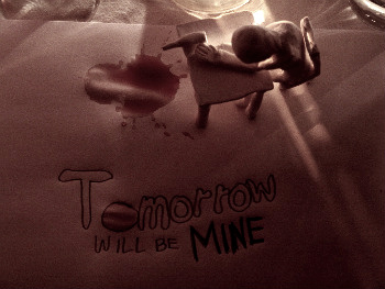 Tomorrow will be mine by WorstJokeEver
