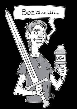 Boza or else...