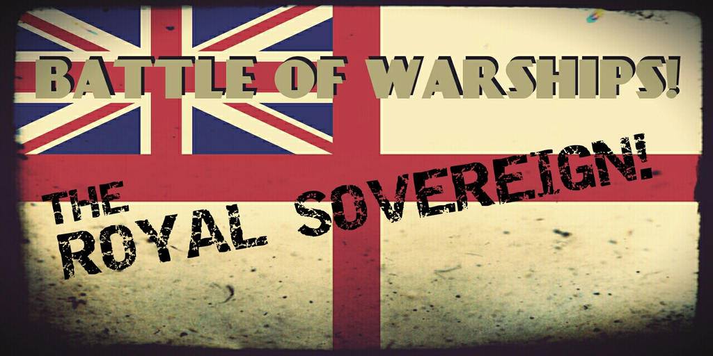 Battle of Warships! The Royal Sovereign! by SpringDog619