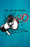 The Art of Saying NO by alicia-audrey