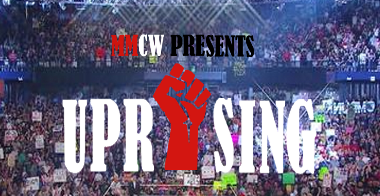 MMCW Presents: Uprising by KingOfMyOneTrueWorld