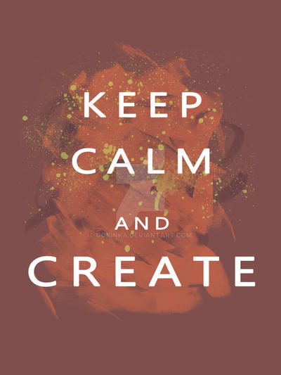 keep calm and create by gokinka on deviantart